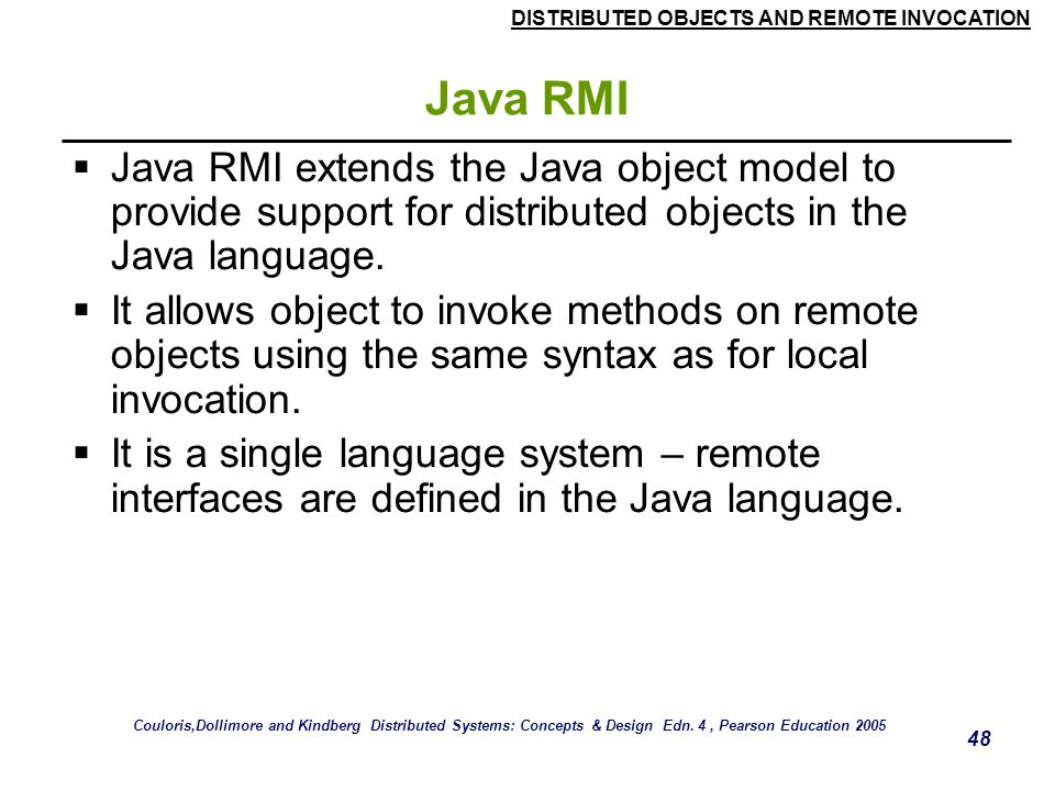 Java RMI Java RMI extends the Java object model to provide support for distributed objects in the Java language.