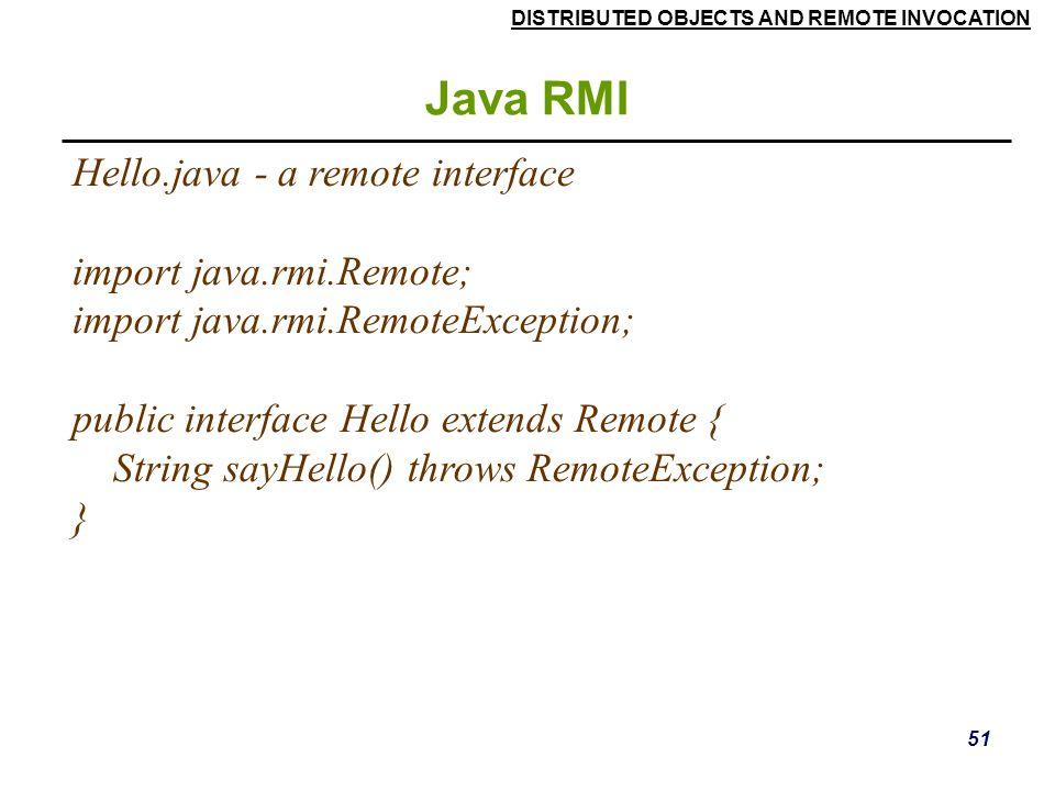Java RMI Hello.java - a remote interface import java.rmi.Remote;