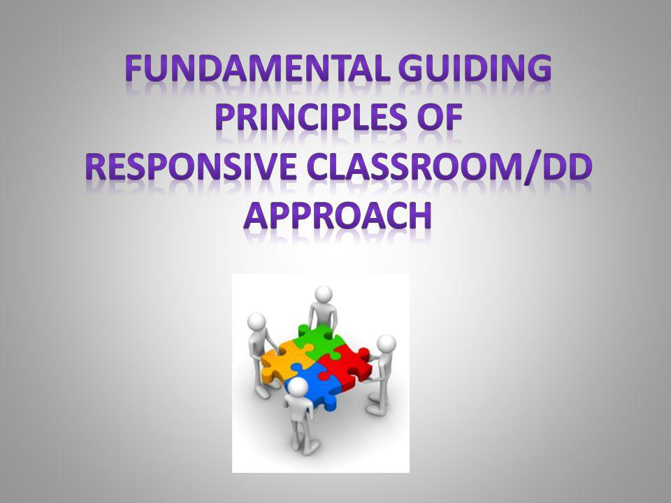 Fundamental guiding principles of responsive classroom/dd approach