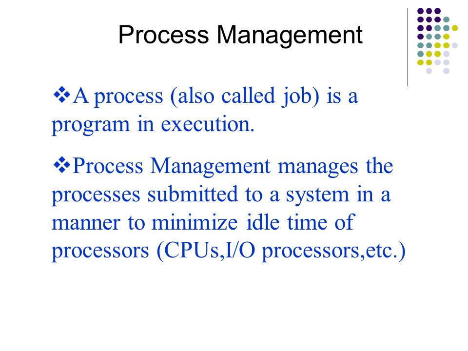 Process Management A process (also called job) is a program in execution.