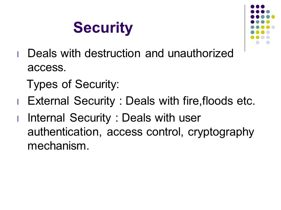 Security Deals with destruction and unauthorized access.