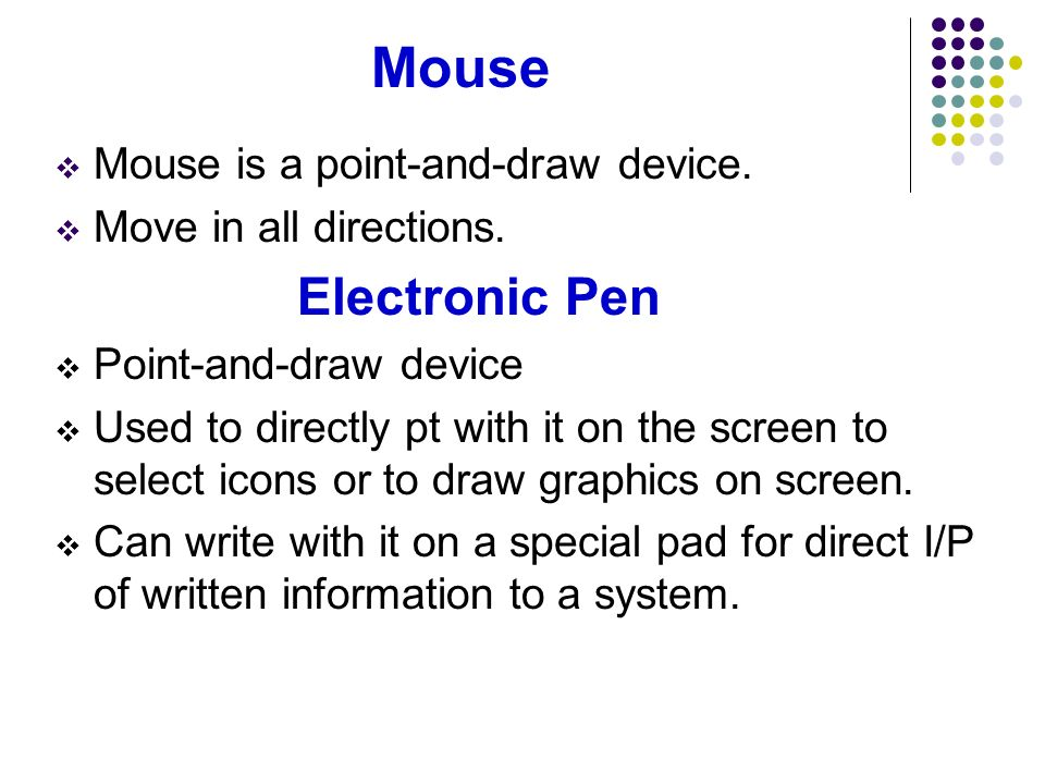 Mouse Mouse is a point-and-draw device. Move in all directions.