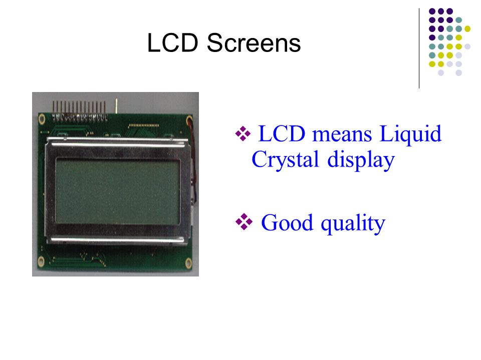 LCD Screens LCD means Liquid Crystal display Good quality