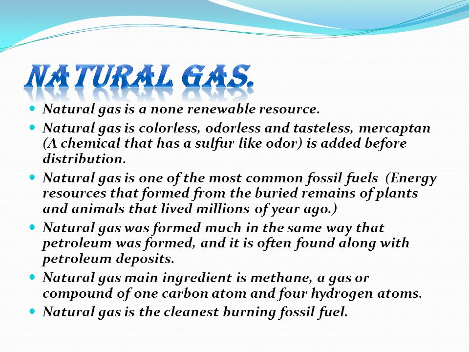 Natural gas. Natural gas is a none renewable resource.