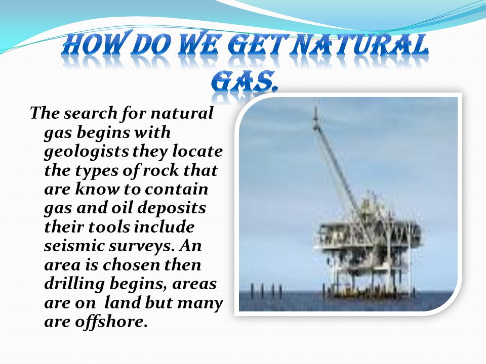 How do we get natural gas.