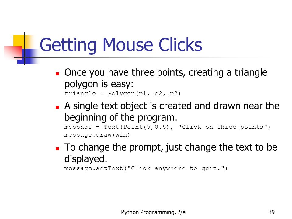 Getting Mouse Clicks Once you have three points, creating a triangle polygon is easy: triangle = Polygon(p1, p2, p3)