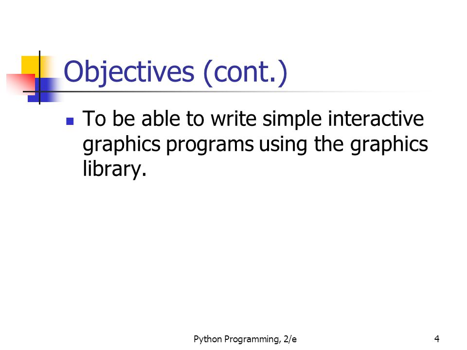 Objectives (cont.) To be able to write simple interactive graphics programs using the graphics library.