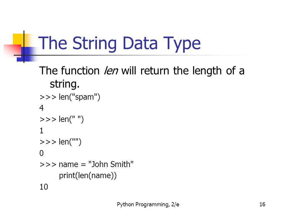 The String Data Type The function len will return the length of a string. >>> len( spam ) 4. >>> len( )