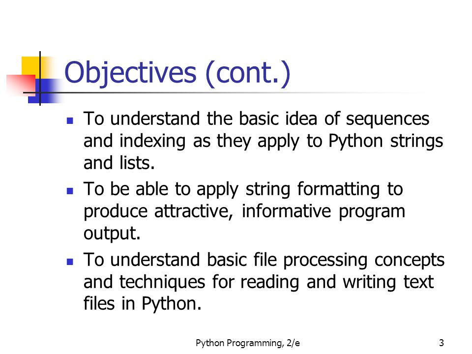Objectives (cont.) To understand the basic idea of sequences and indexing as they apply to Python strings and lists.