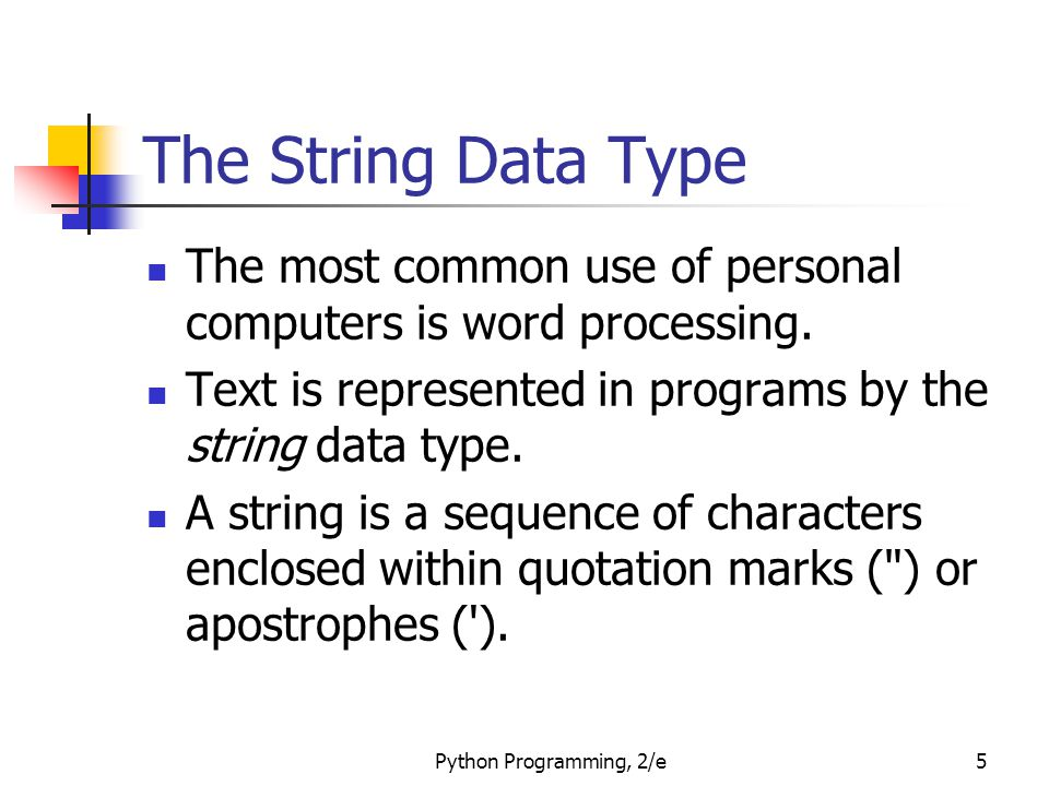 The String Data Type The most common use of personal computers is word processing. Text is represented in programs by the string data type.