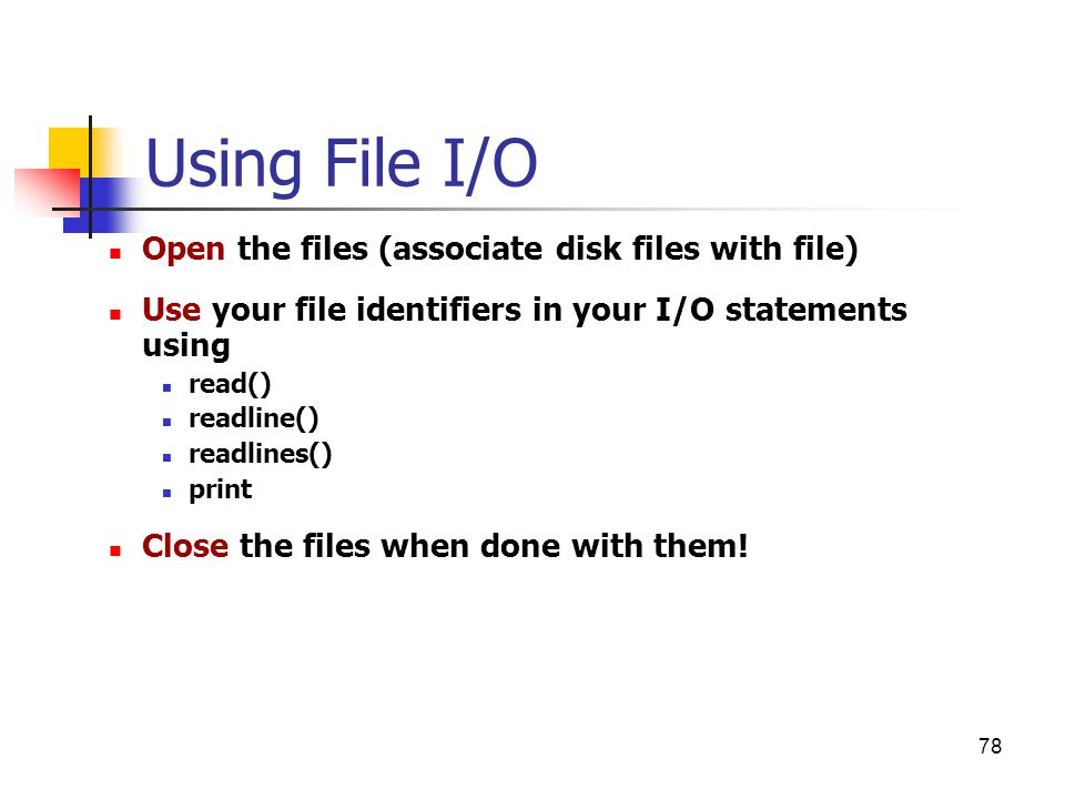Using File I/O Open the files (associate disk files with file)