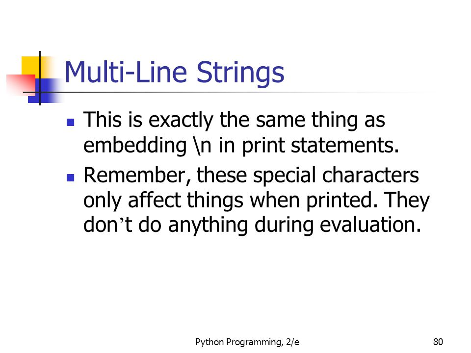 Multi-Line Strings This is exactly the same thing as embedding \n in print statements.