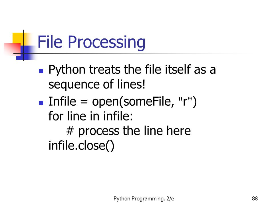 File Processing Python treats the file itself as a sequence of lines!