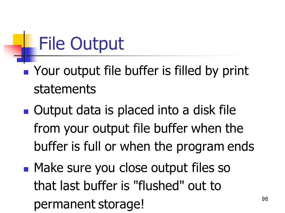 File Output Your output file buffer is filled by print statements