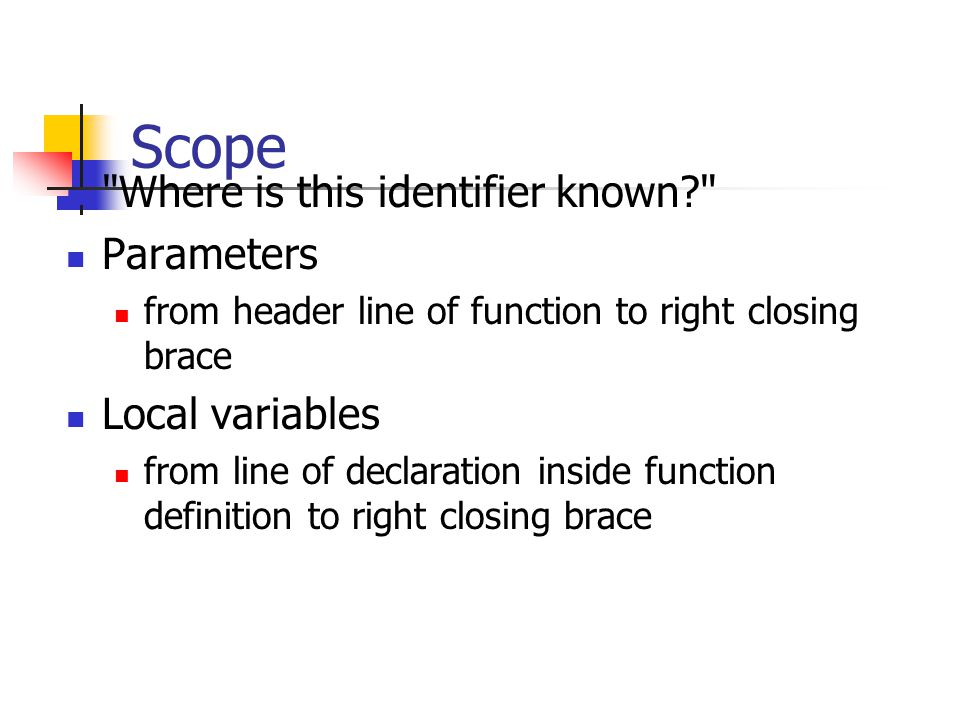 Scope Where is this identifier known Parameters Local variables