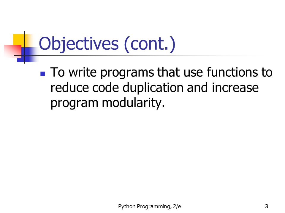Objectives (cont.) To write programs that use functions to reduce code duplication and increase program modularity.