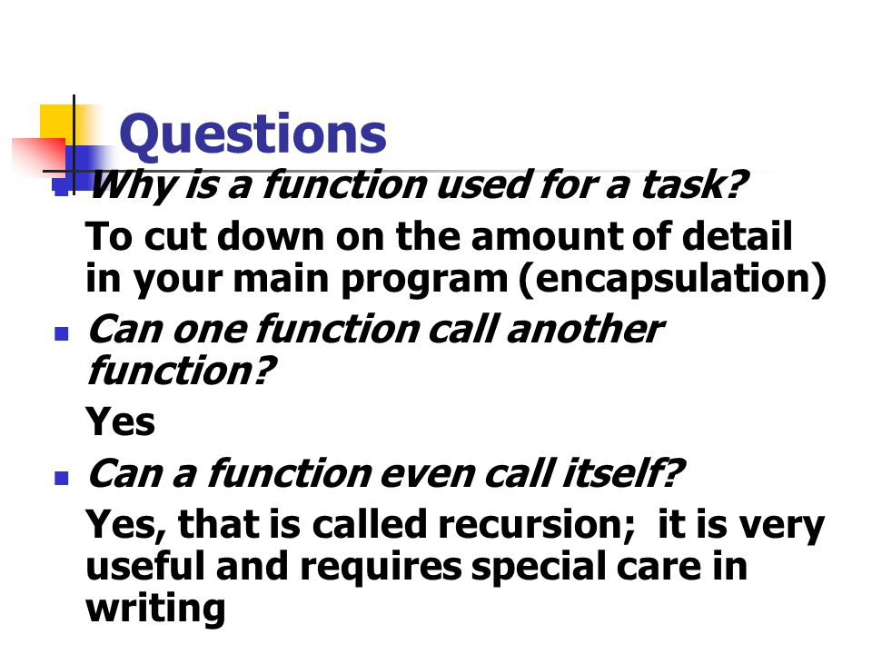 Questions Why is a function used for a task