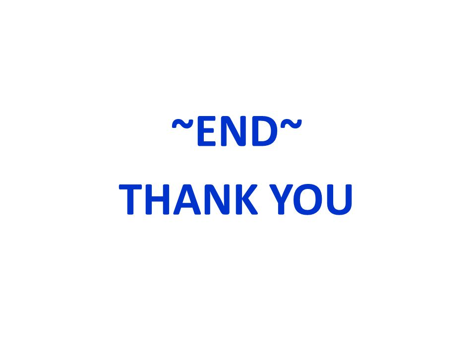 ~END~ THANK YOU
