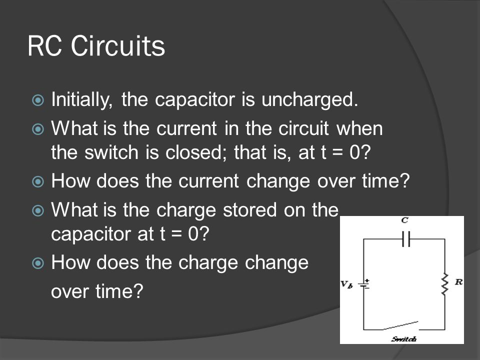 RC Circuits Initially, the capacitor is uncharged.