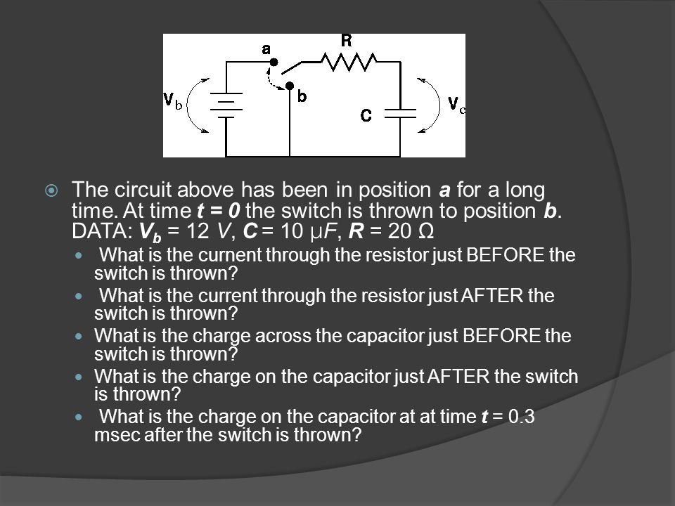 The circuit above has been in position a for a long time