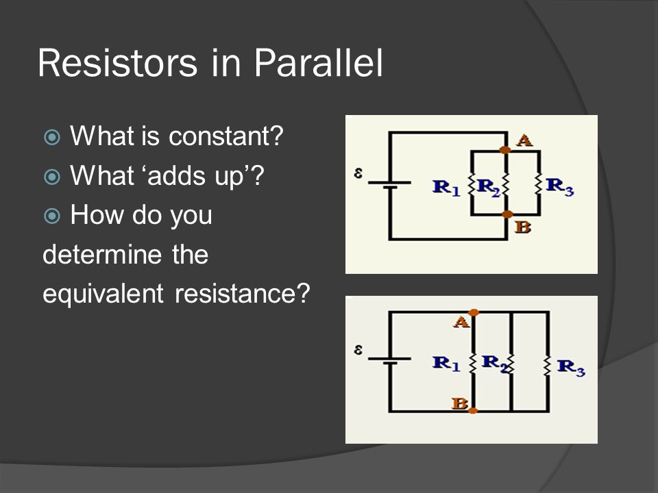 Resistors in Parallel What is constant What 'adds up' How do you