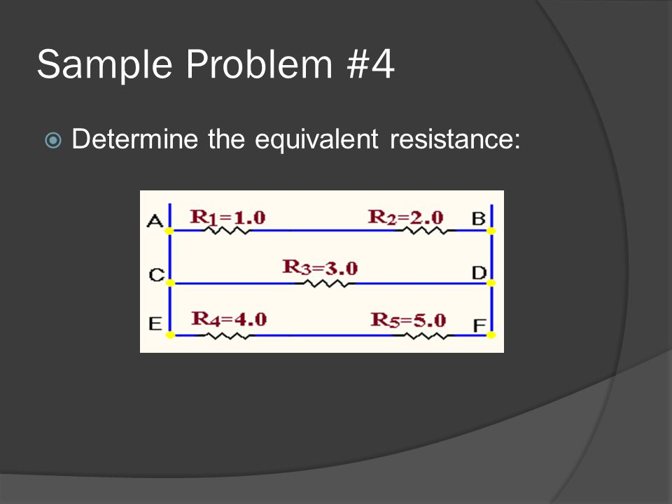 Sample Problem #4 Determine the equivalent resistance: