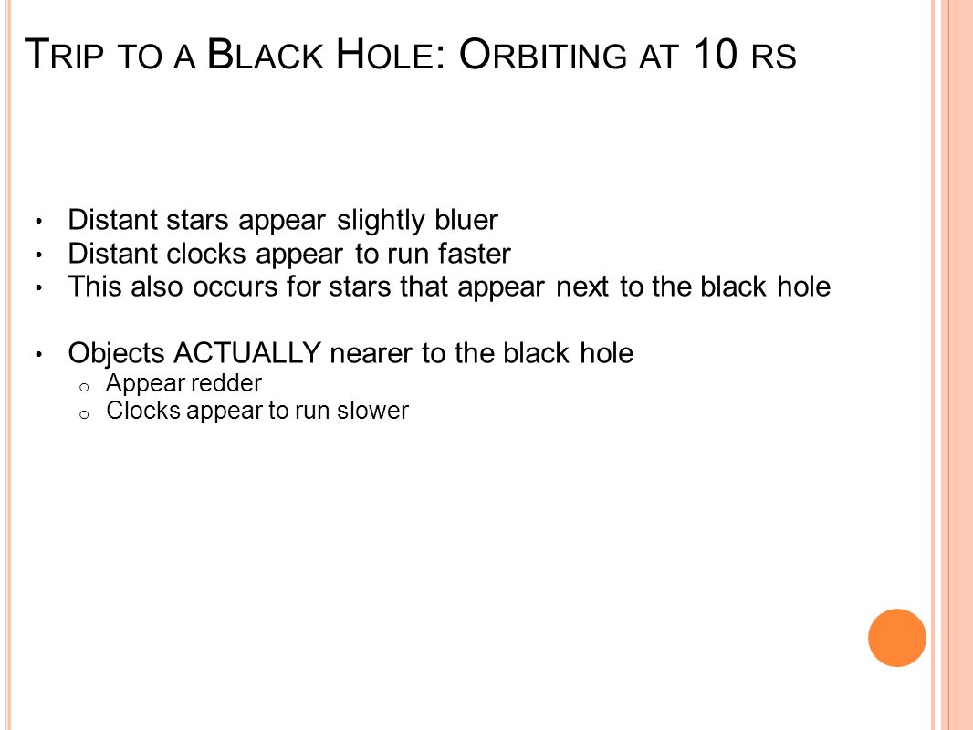 Trip to a Black Hole: Orbiting at 10 rs