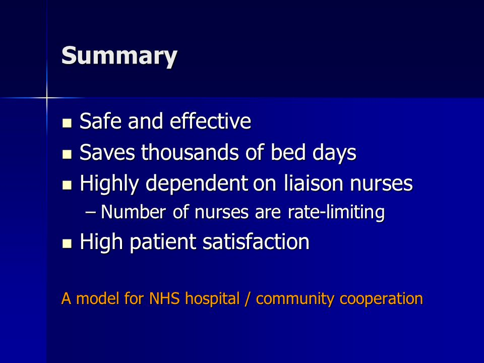 Summary Safe and effective Saves thousands of bed days