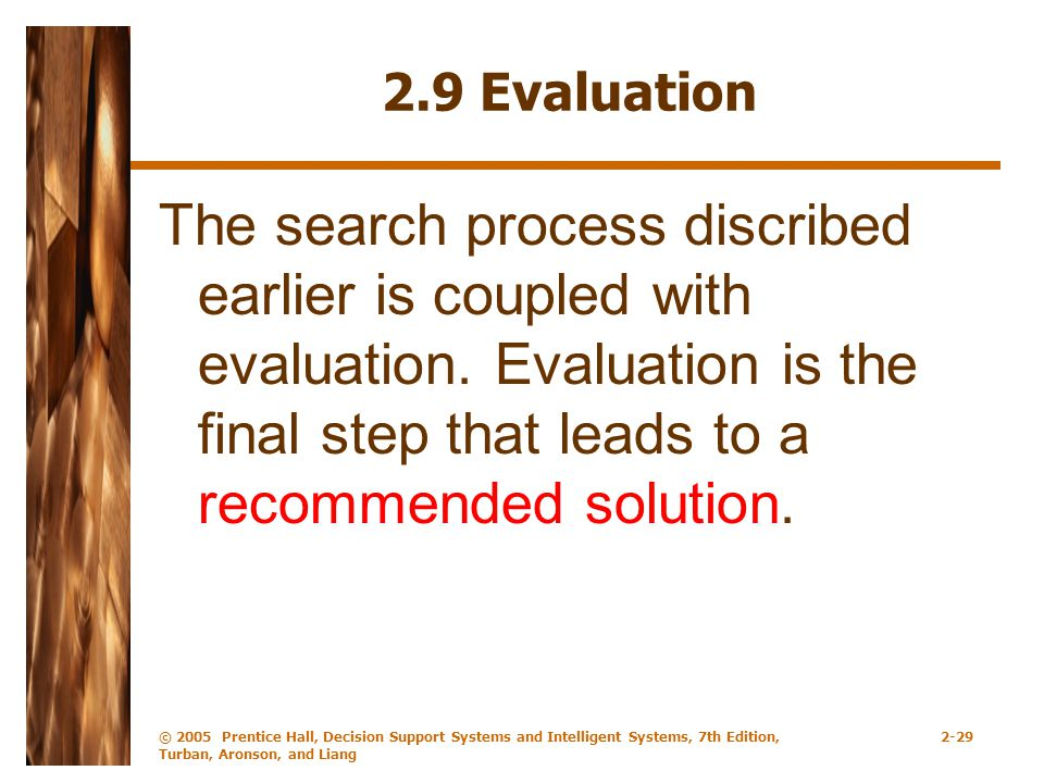 2.9 Evaluation The search process discribed earlier is coupled with evaluation. Evaluation is the final step that leads to a recommended solution.