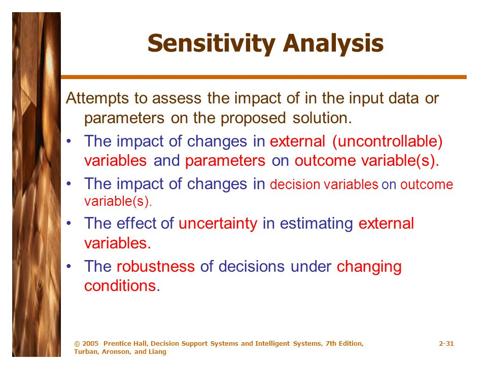 Sensitivity Analysis Attempts to assess the impact of in the input data or parameters on the proposed solution.
