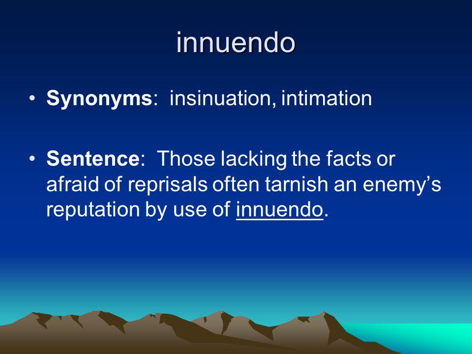 innuendo Synonyms: insinuation, intimation