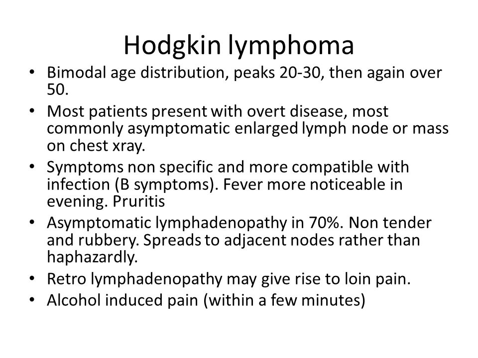 Hodgkin lymphoma Bimodal age distribution, peaks 20-30, then again over 50.