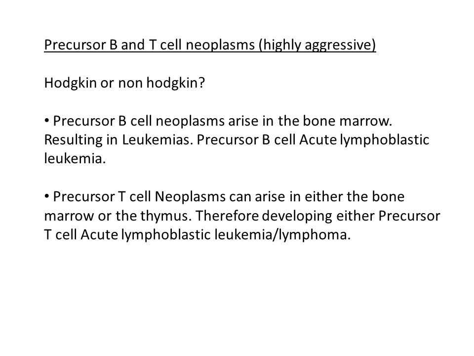 Precursor B and T cell neoplasms (highly aggressive)