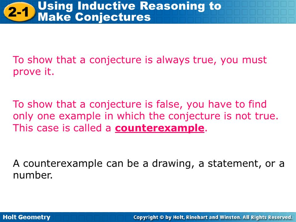 To show that a conjecture is always true, you must prove it.
