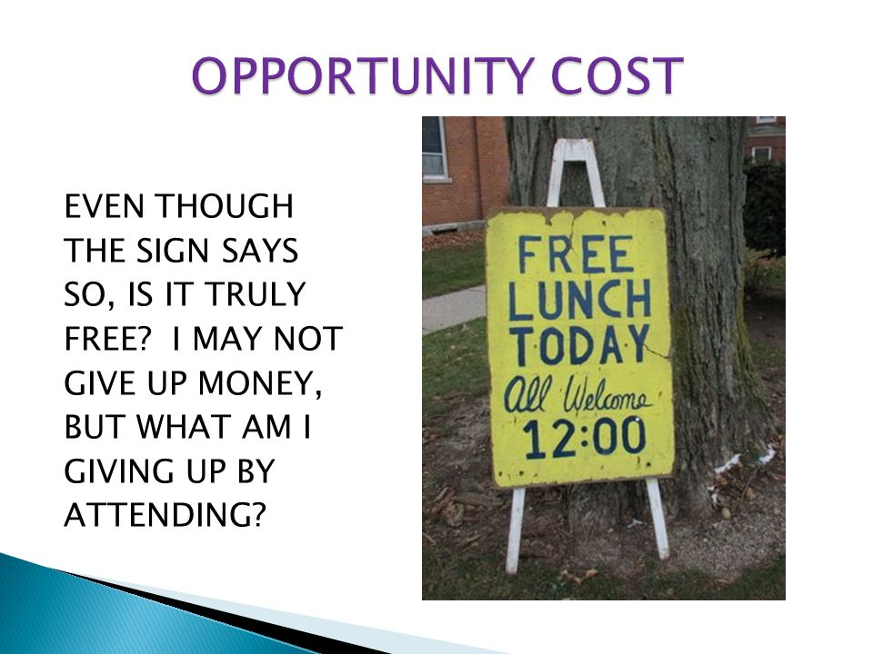 OPPORTUNITY COST EVEN THOUGH THE SIGN SAYS SO, IS IT TRULY FREE.