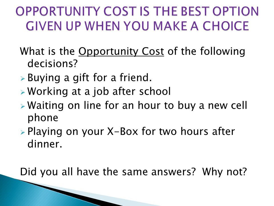 OPPORTUNITY COST IS THE BEST OPTION GIVEN UP WHEN YOU MAKE A CHOICE
