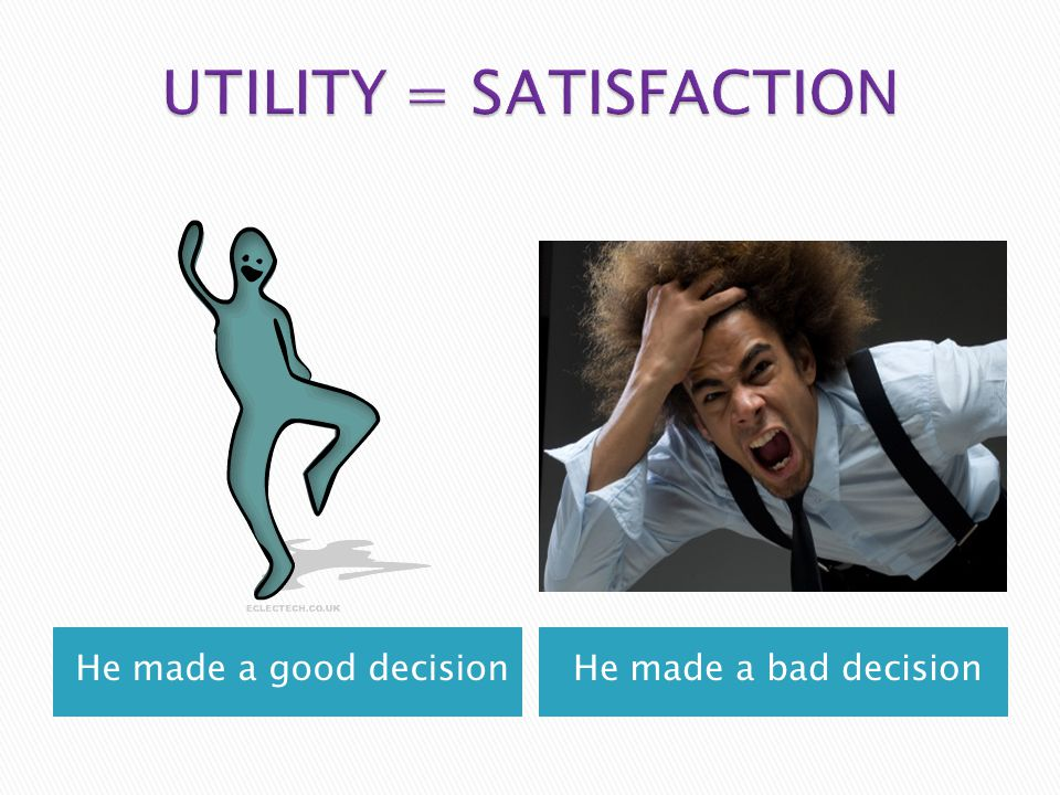UTILITY = SATISFACTION