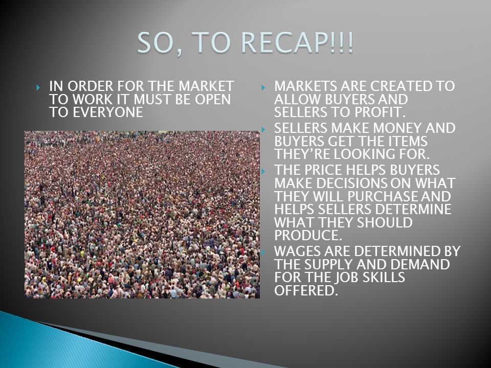 SO, TO RECAP!!! IN ORDER FOR THE MARKET TO WORK IT MUST BE OPEN TO EVERYONE. MARKETS ARE CREATED TO ALLOW BUYERS AND SELLERS TO PROFIT.