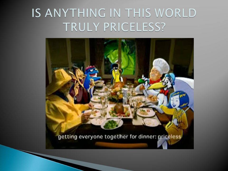 IS ANYTHING IN THIS WORLD TRULY PRICELESS