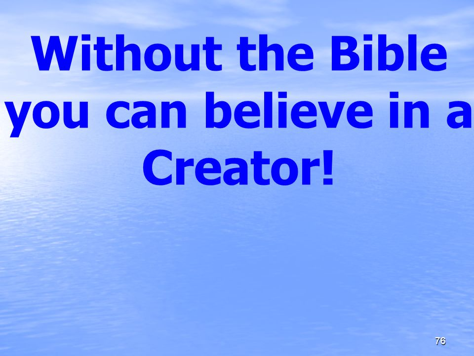 Without the Bible you can believe in a Creator!