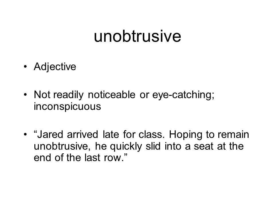 unobtrusive Adjective