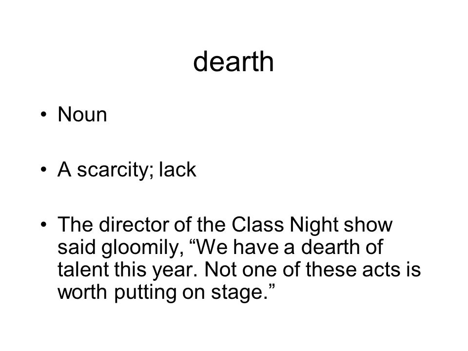 dearth Noun A scarcity; lack