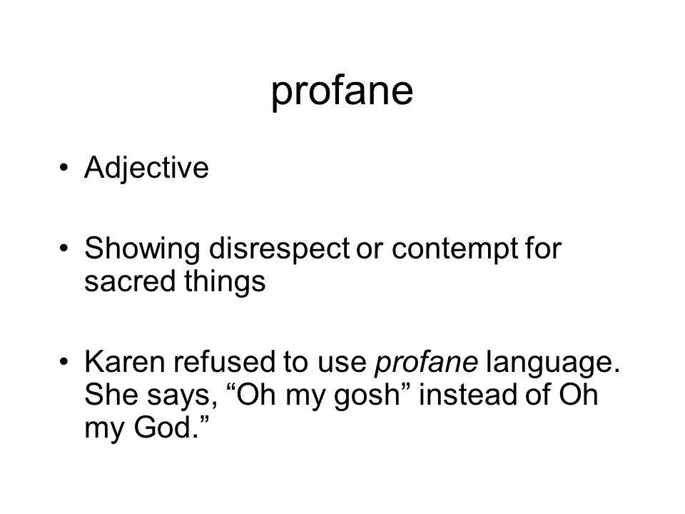 profane Adjective Showing disrespect or contempt for sacred things