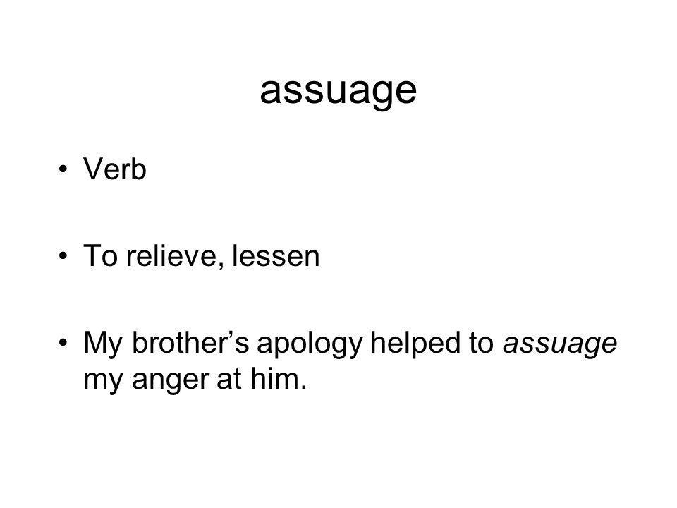 assuage Verb To relieve, lessen