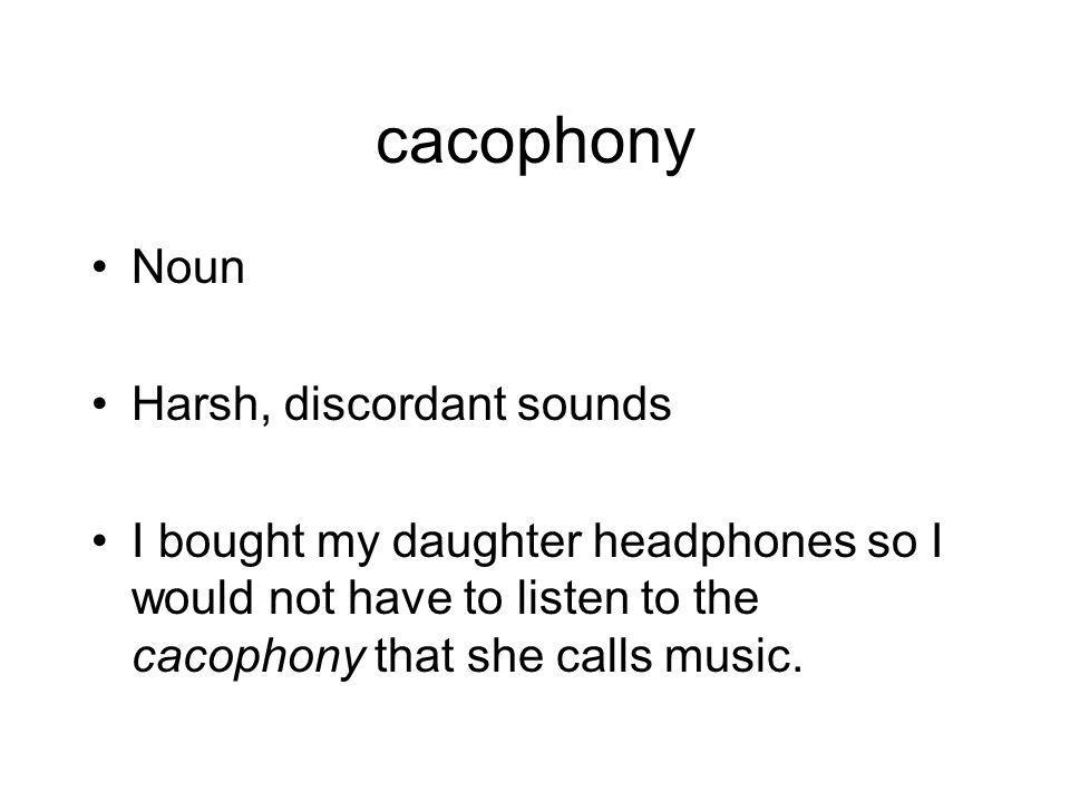 cacophony Noun Harsh, discordant sounds