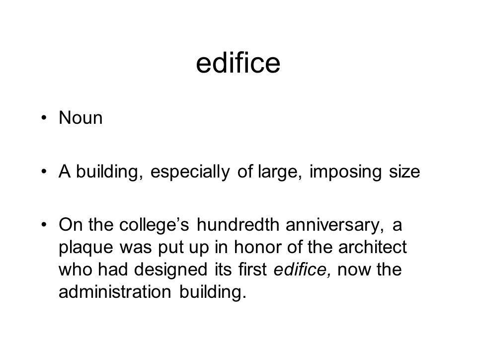 edifice Noun A building, especially of large, imposing size