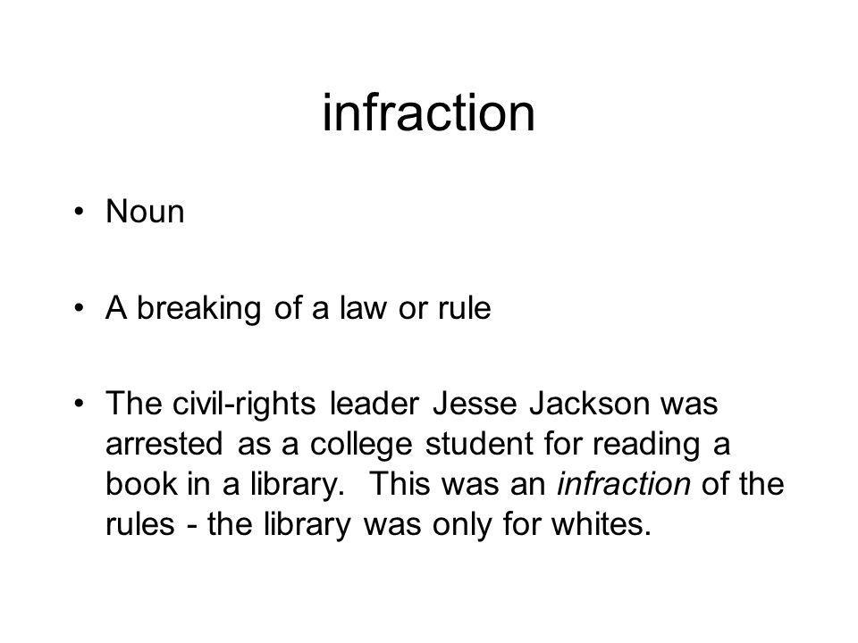 infraction Noun A breaking of a law or rule