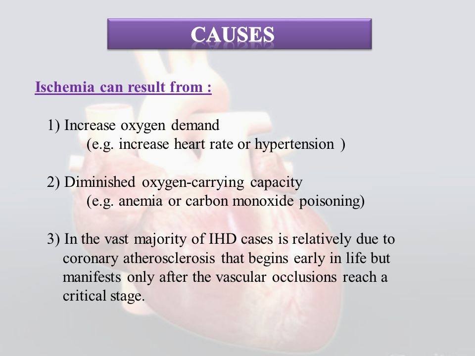 Causes Ischemia can result from : 1) Increase oxygen demand