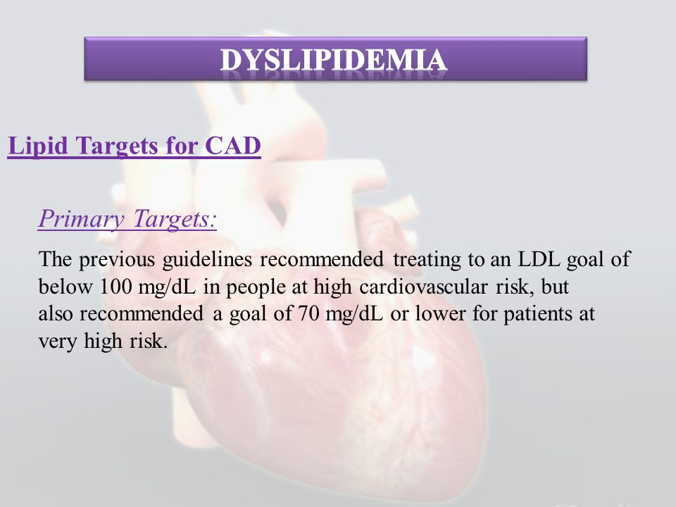 dyslipidemia Lipid Targets for CAD Primary Targets: