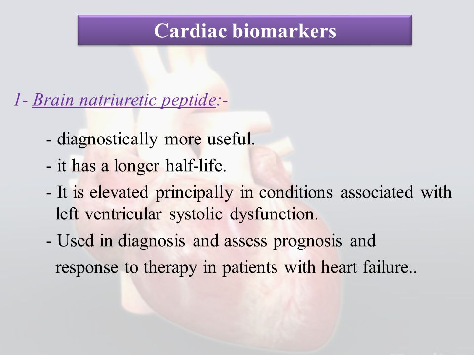 Cardiac biomarkers 1- Brain natriuretic peptide:-